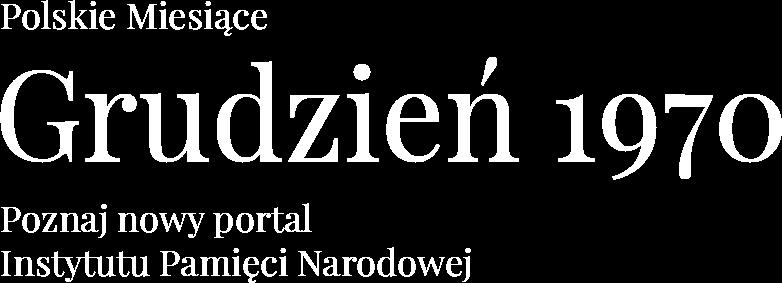 Zajawka - Polskie Miesiące, Grudzień 1970, Poznaj nowy portal IPN
