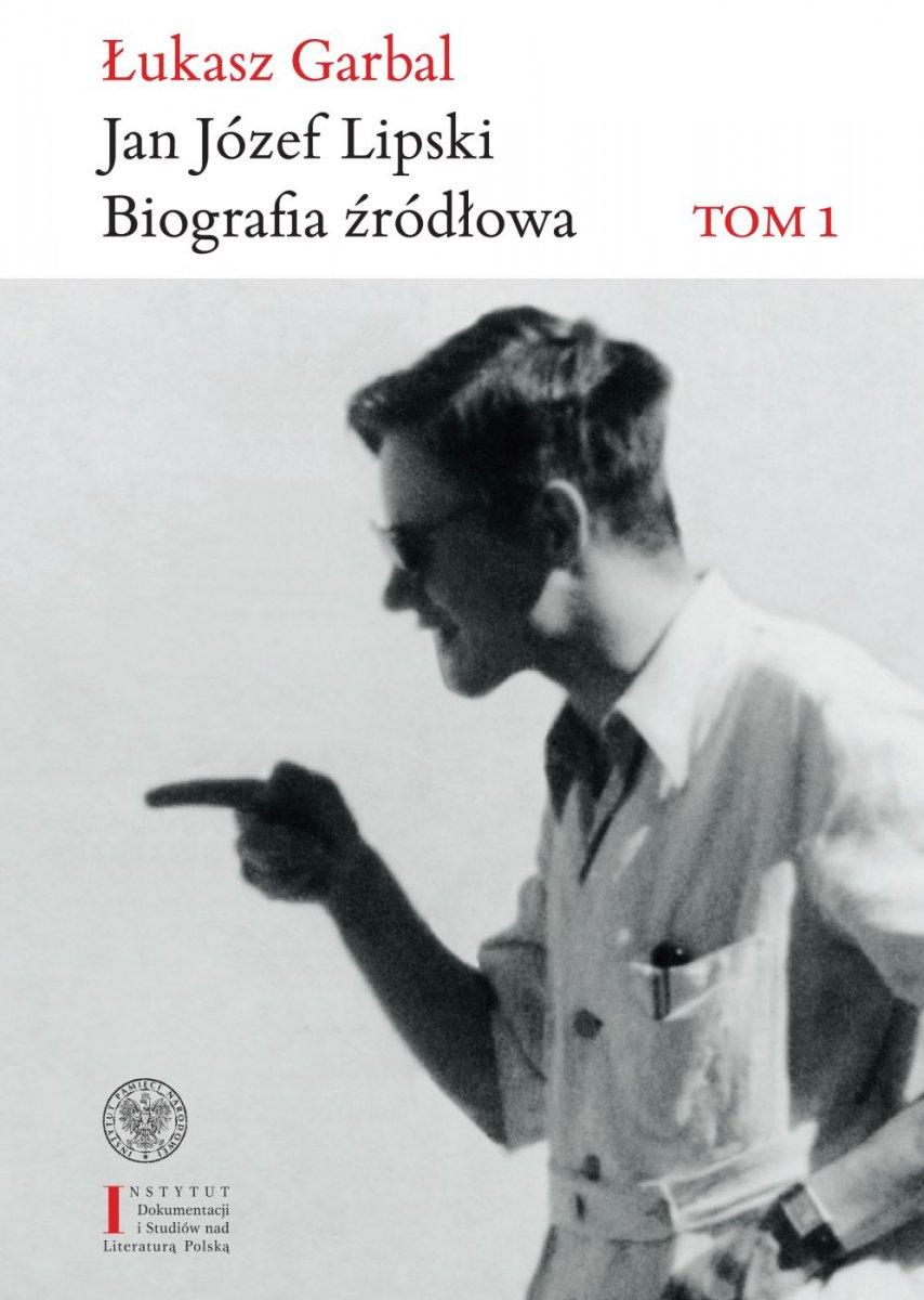 Jan Józef Lipski Biografia źródłowa Tom 1 19261968 Książki