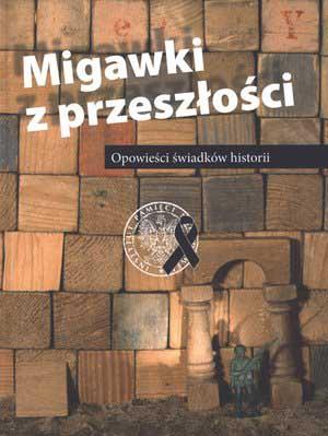 Migawki z przeszłości. Opowieści świadków historii - Książki - Instytut  Pamięci Narodowej