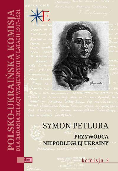 Symon Petlura. Przywódca niepodległej Ukrainy