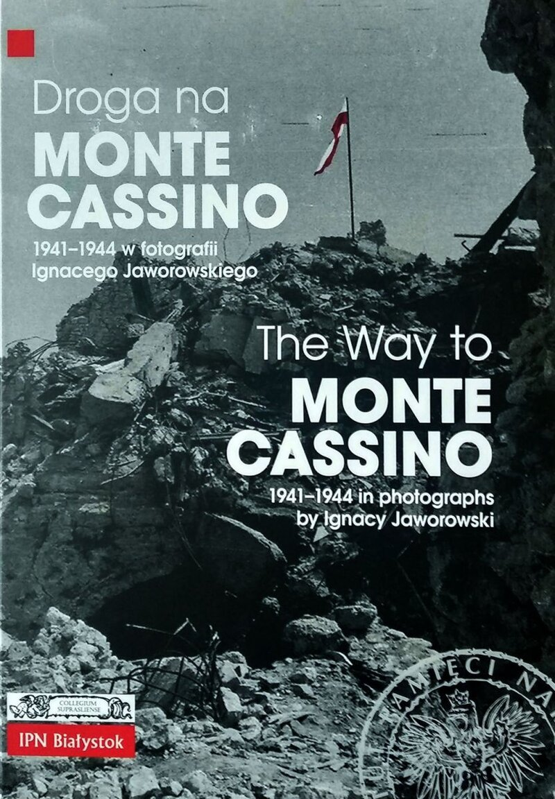 The way to Monte Cassino 1941–1944 in photographs by Ignacy Jaworowski